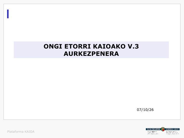 ONGI ETORRI KAIOAKO V.3 AURKEZPENERA 07/10/26