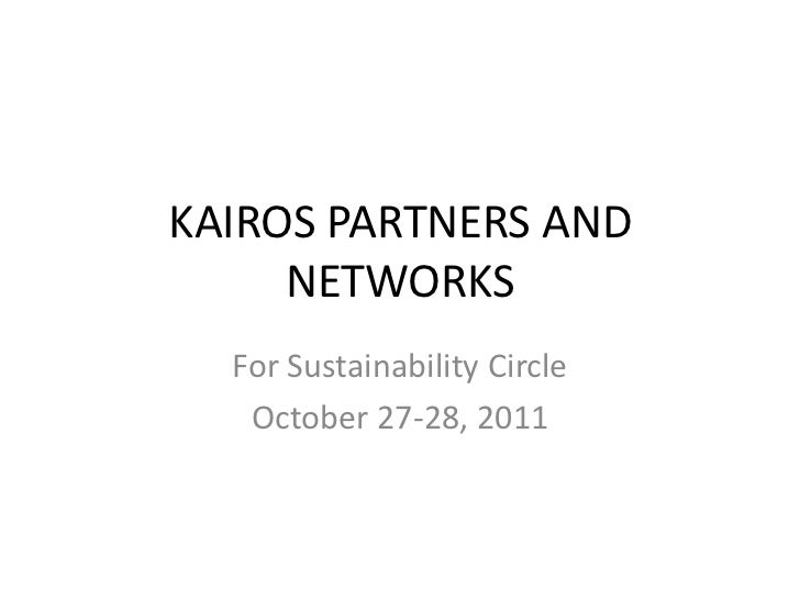 KAIROS PARTNERS AND     NETWORKS  For Sustainability Circle   October 27-28, 2011