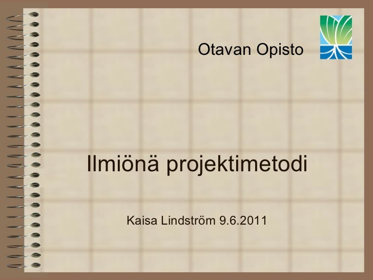 Ilmiönä projektimetodi  Kaisa Lindström 9.6.2011 <ul><li>Otavan Opisto </li></ul>