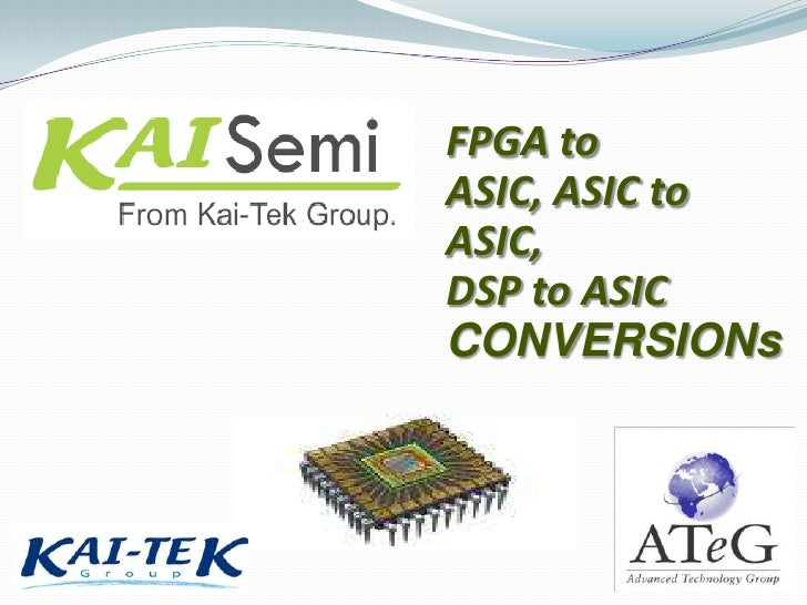 FPGA to ASIC, ASIC to ASIC,<br />DSP to ASIC<br />CONVERSIONs<br />