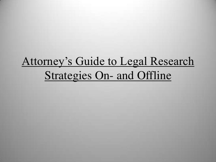 Attorney's Guide to Legal Research Strategies On- and Offline