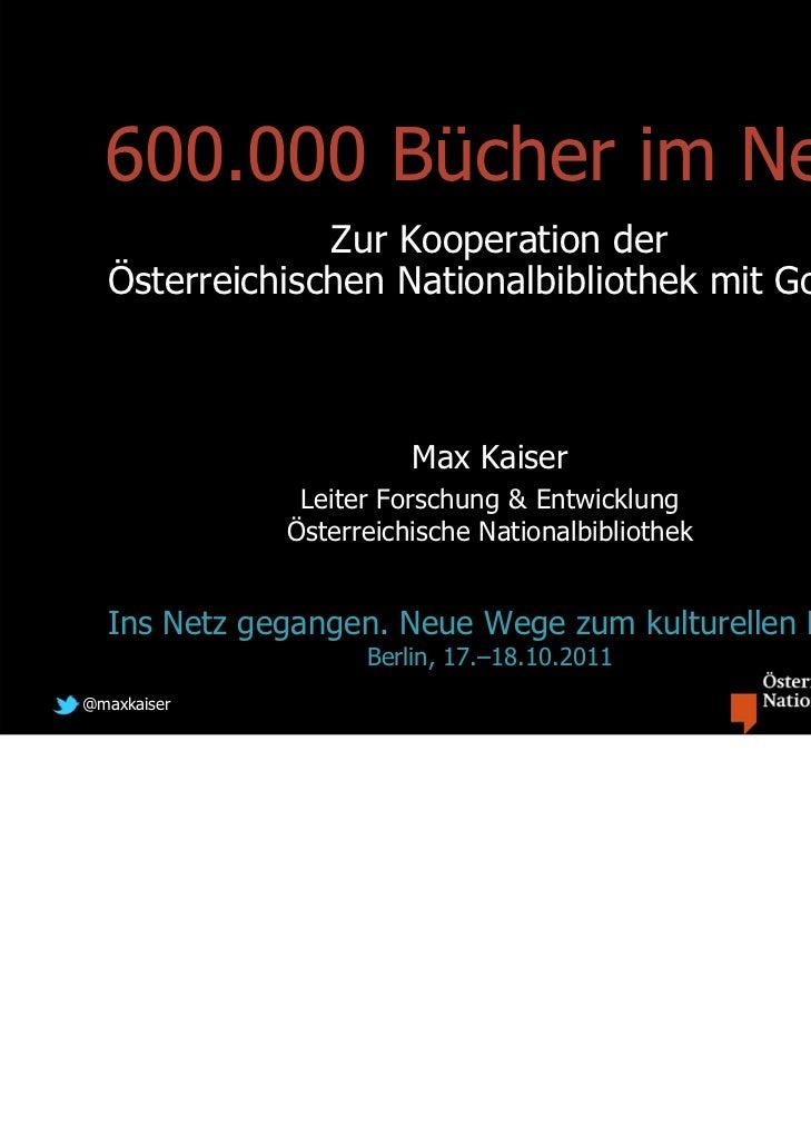 600.000 Bücher im Netz               Zur Kooperation der  Österreichischen Nationalbibliothek mit Google                  ...