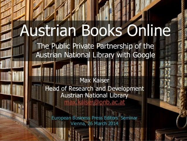 @maxkaiser Austrian Books Online Max Kaiser Head of Research and Development Austrian National Library max.kaiser@onb.ac.a...