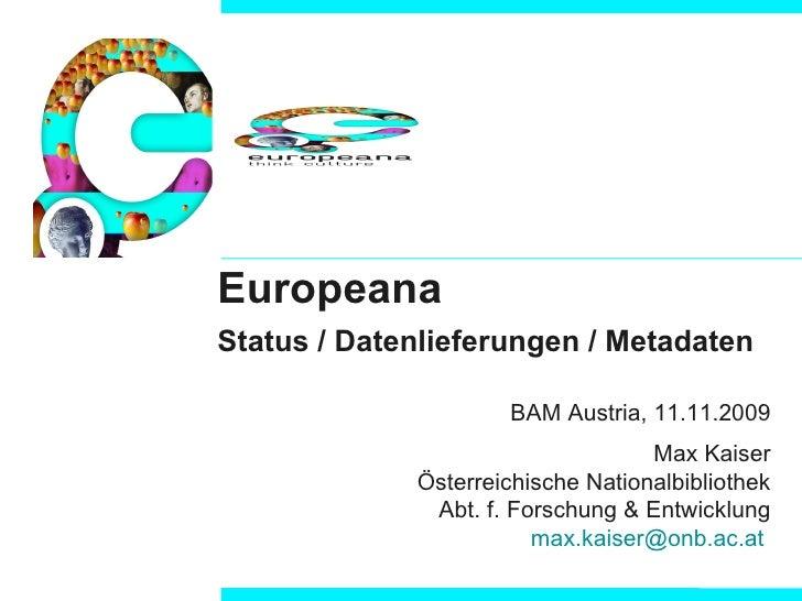 Europeana Status / Datenlieferungen / Metadaten BAM Austria, 11.11.2009 Max Kaiser Österreichische Nationalbibliothek  Abt...