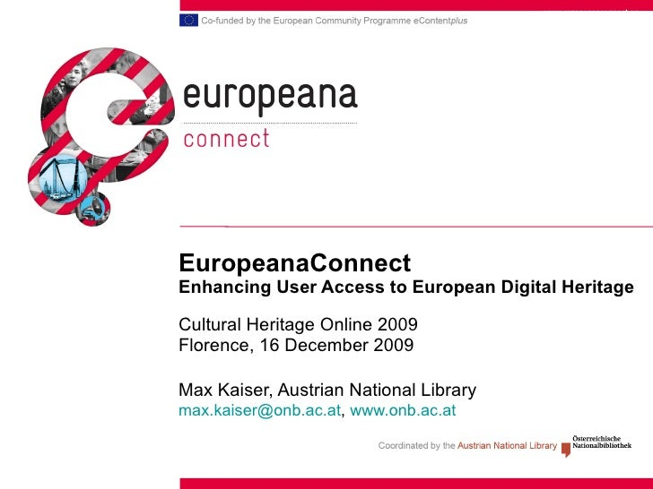EuropeanaConnect Enhancing User Access to European Digital Heritage Cultural Heritage Online 2009 Florence, 16 December 20...
