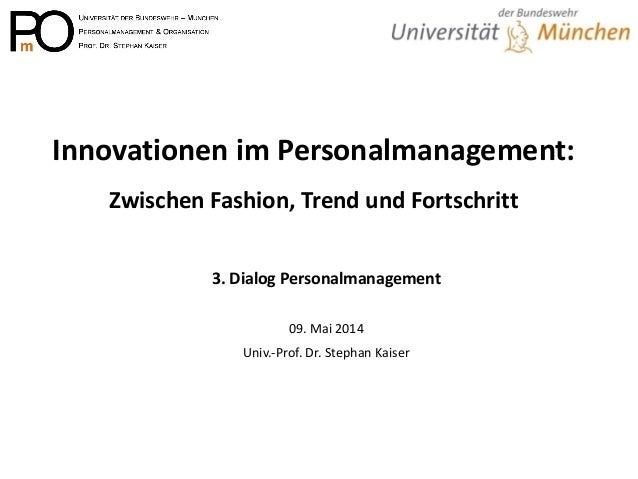 Innovationen im Personalmanagement: Zwischen Fashion, Trend und Fortschritt  3. Dialog Personalmanagement  09. Mai 2014  U...