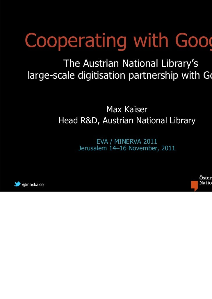 Cooperating with Google          The Austrian National Library's  large-scale digitisation partnership with Google        ...