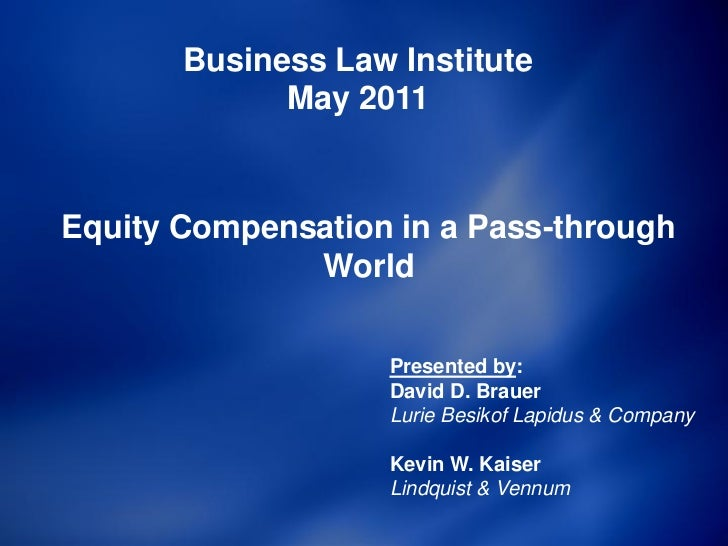 Business Law Institute             May 2011Equity Compensation in a Pass-through              World                   Pres...