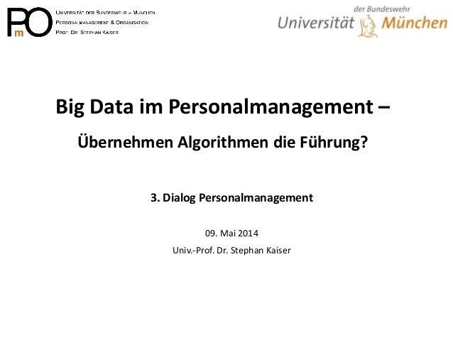 Big Data im Personalmanagement – Übernehmen Algorithmen die Führung?  3. Dialog Personalmanagement  09. Mai 2014  Univ.-Pr...