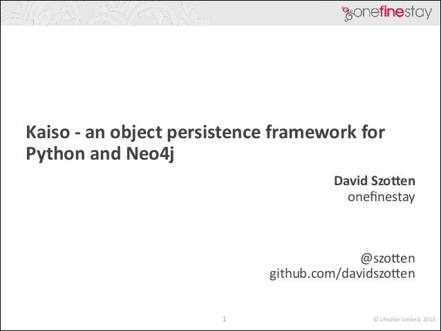 Kaiso	   -­‐	   an	   object	   persistence	   framework	   for	    Python	   and	   Neo4j David	   Szo>en