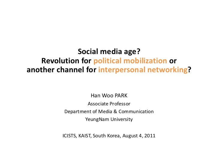 Social media age? Revolution for political mobilization or another channel for interpersonal networking?<br />Han Woo PARK...