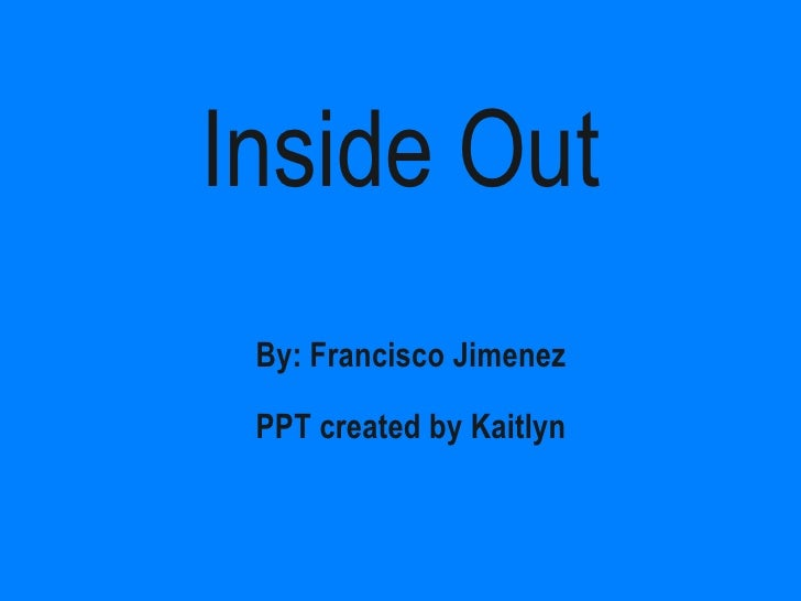 Inside Out By: Francisco Jimenez PPT created by Kaitlyn