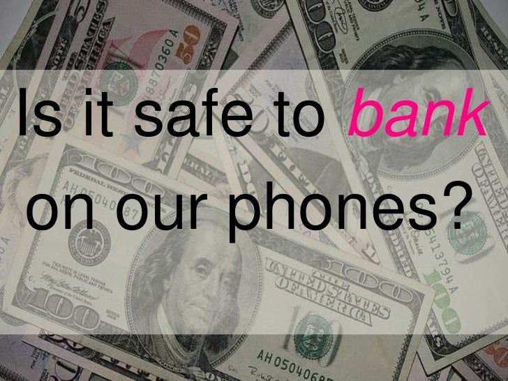 Is it safe to bank<br />on our phones?<br />
