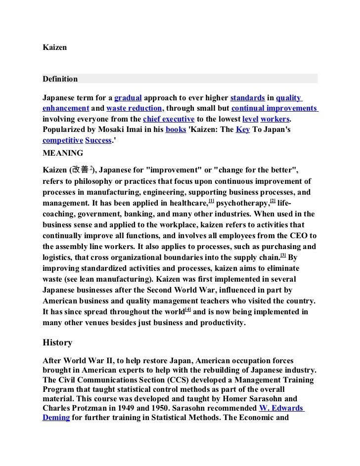 KaizenDefinitionJapanese term for a gradual approach to ever higher standards in qualityenhancement and waste reduction, t...
