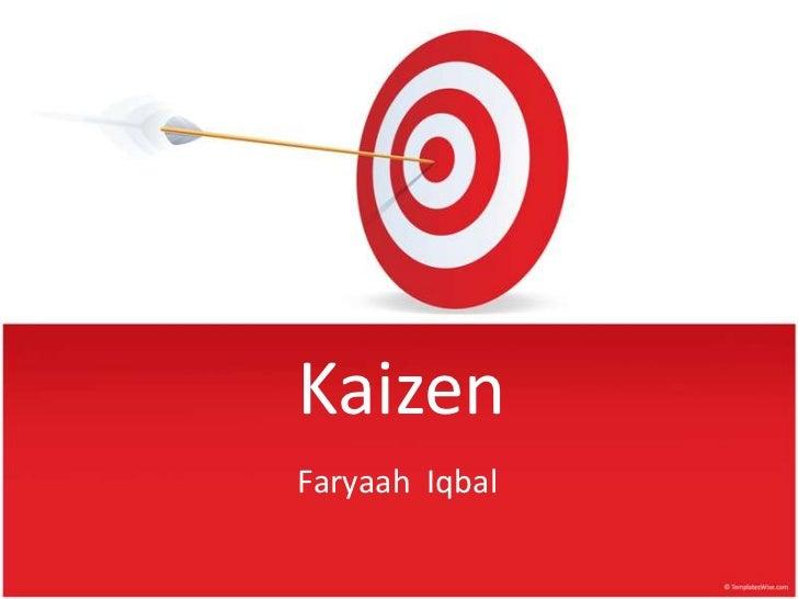 Kaizen<br />Faryaah  Iqbal<br />