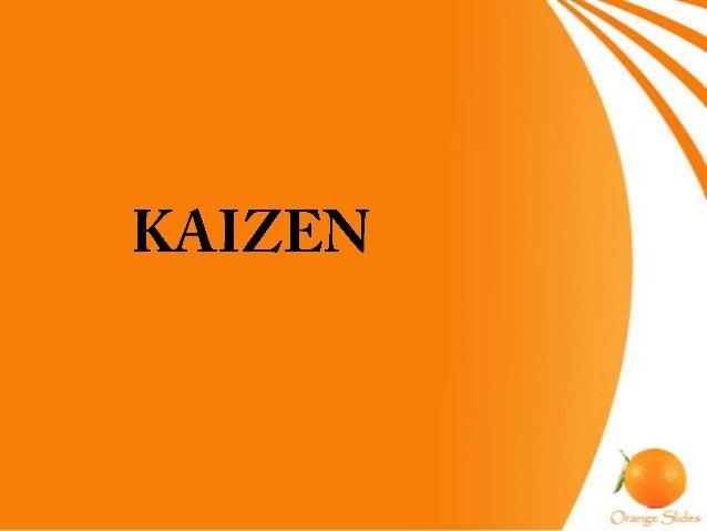 Introduction• Masaaki Imai is known as the developer ofKAIZEN.• 'KAI' means 'Change or the action to correct'.• 'ZEN' mean...