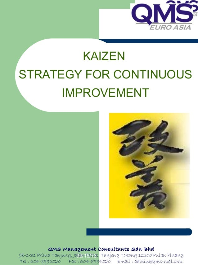 08/15/13 KAIZEN STRATEGY FOR CONTINUOUS IMPROVEMENT QMS Management Consultants Sdn Bhd 98-1-31 Prima Tanjung, Jalan Fettes...