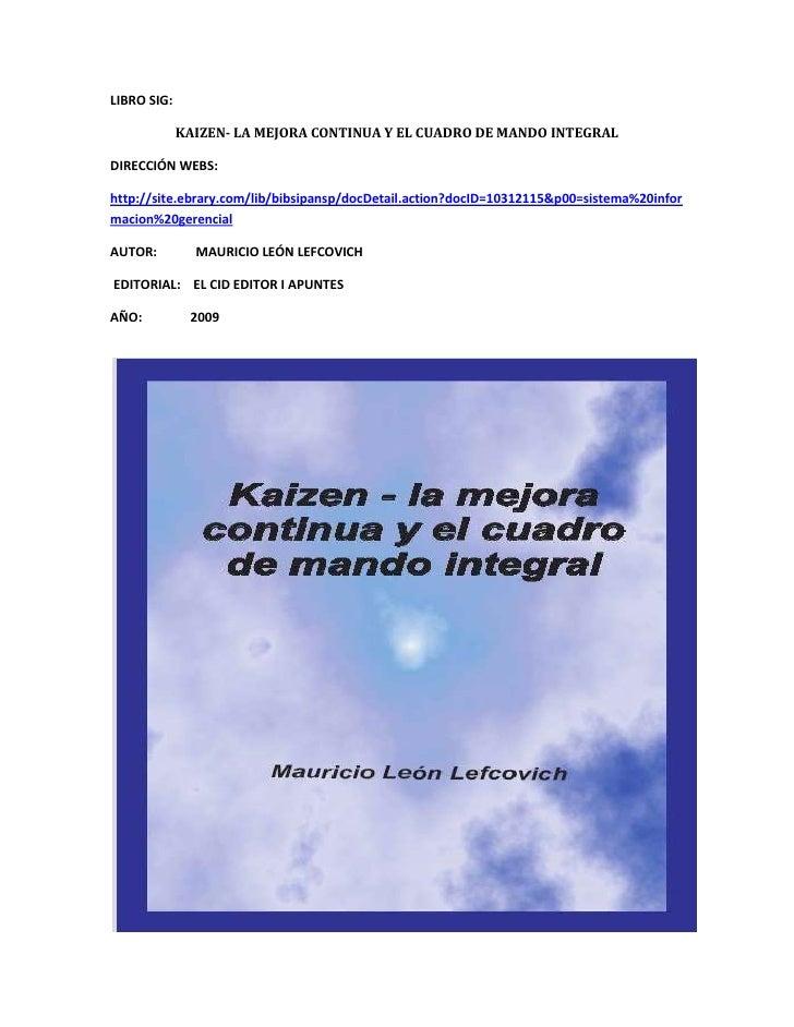 LIBRO SIG:<br />KAIZEN- LA MEJORA CONTINUA Y EL CUADRO DE MANDO INTEGRAL<br />DIRECCIÓN WEBS:<br />http://site.ebrary.com/...