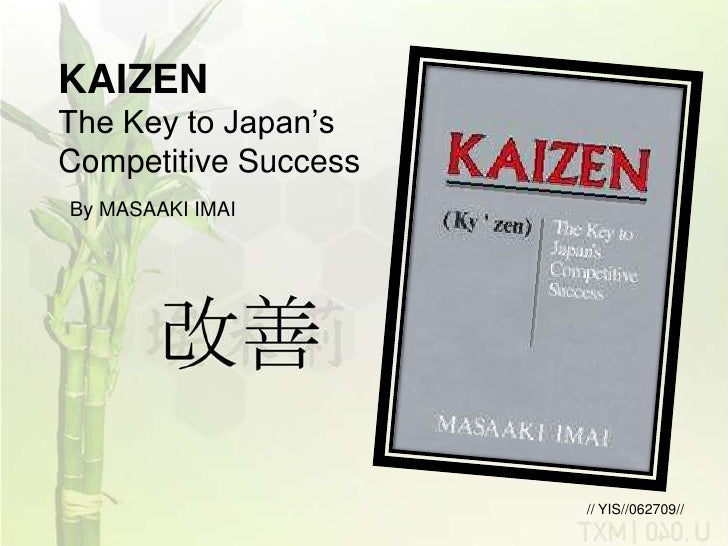 KAIZENThe Key to Japan'sCompetitive SuccessBy MASAAKI IMAI                      // YIS//062709//