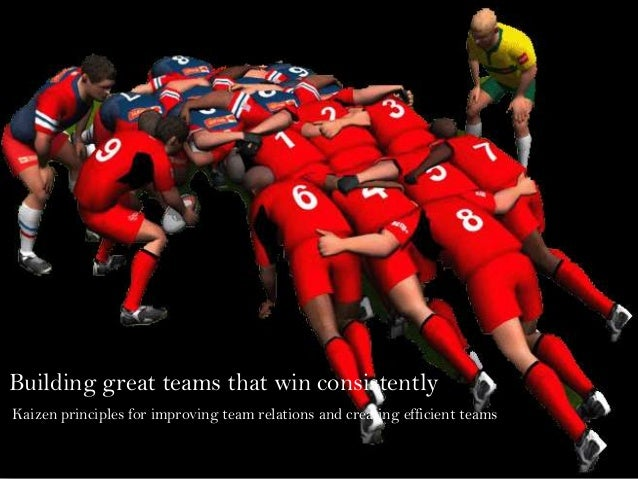 Building great teams that win consistently Kaizen principles for improving team relations and creating efficient teams