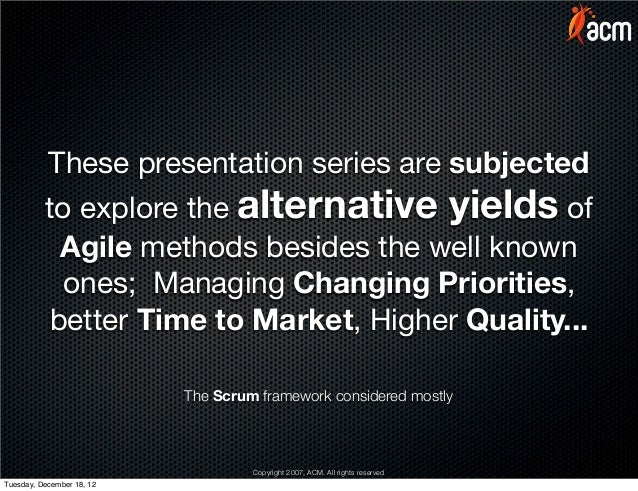 These presentation series are subjected          to explore the alternative yields of            Agile methods besides the...