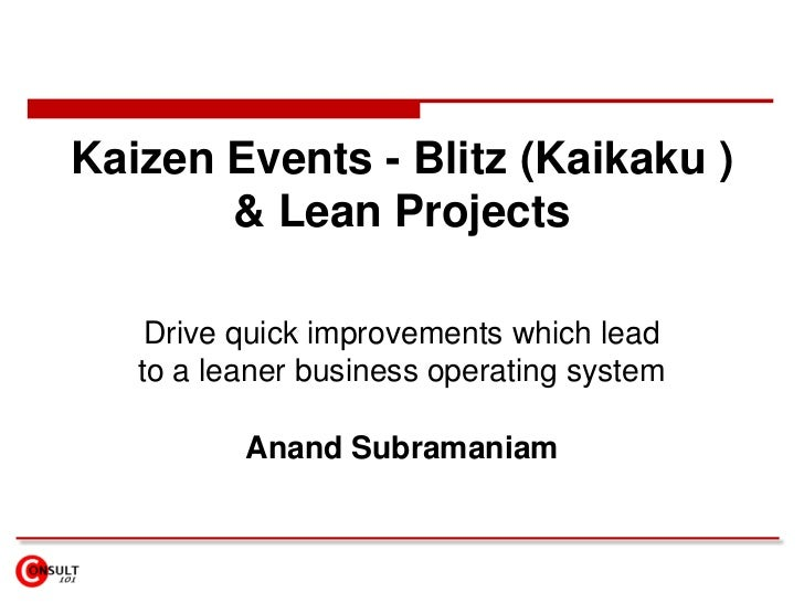 Kaizen Events - Blitz (Kaikaku ) & Lean Projects<br />Drive quick improvements which lead to a leaner business operating s...