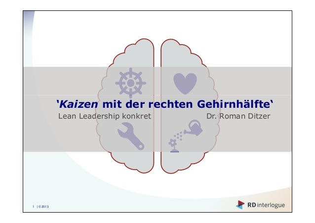 'Kaizen mit der rechten Gehirnhälfte'            Lean Leadership konkret   Dr. Roman Ditzer1 | ©2013