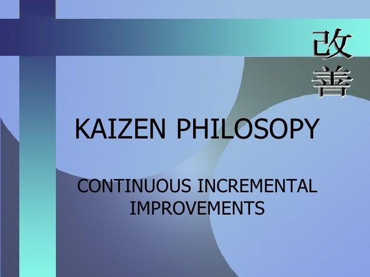 KAIZEN PHILOSOPY CONTINUOUS INCREMENTAL IMPROVEMENTS