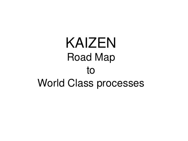 Kaizen – road map to world class processes