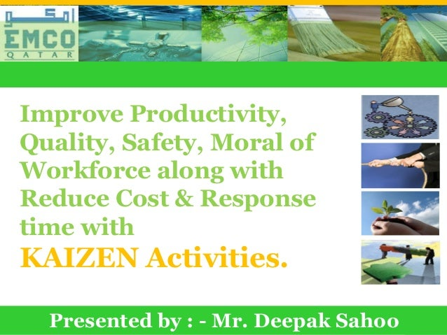 Improve Productivity, Quality, Safety, Moral of Workforce along with Reduce Cost & Response time with KAIZEN Activities.  ...