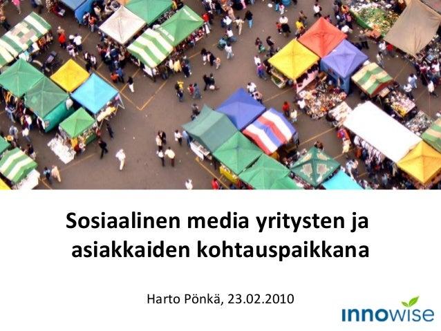 Sosiaalinen media yritysten ja asiakkaiden kohtauspaikkana Harto Pönkä, 23.02.2010
