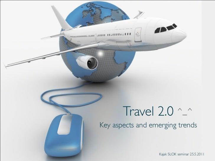 Travel 2.0 ^_^Key aspects and emerging trends                  Kajak SLOK seminar 25.5.2011