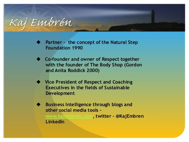  Partner - the concept of the Natural StepFoundation 1990 Co-founder and owner of Respect togetherwith the founder of Th...