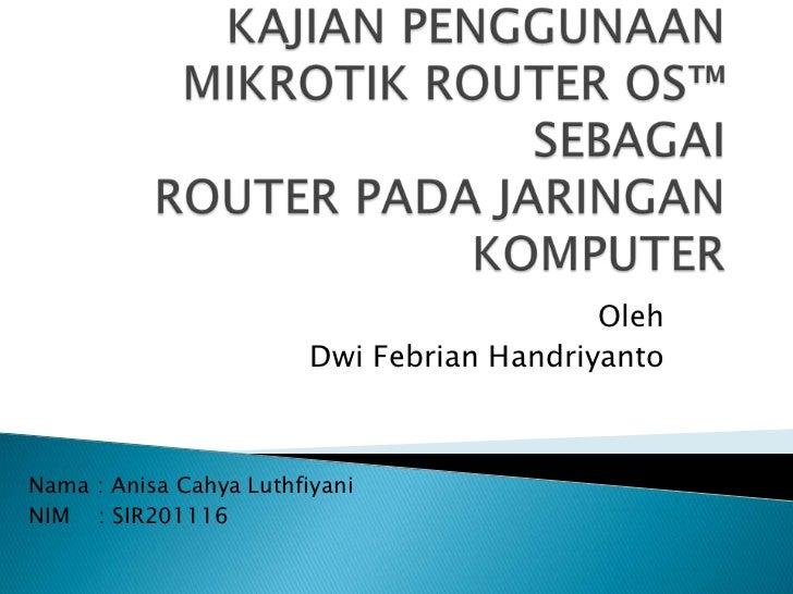 Oleh                         Dwi Febrian HandriyantoNama : Anisa Cahya LuthfiyaniNIM : SIR201116