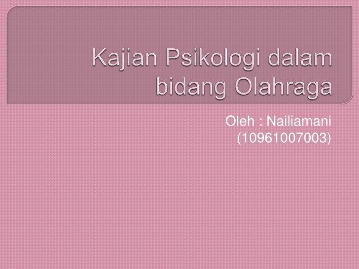Oleh : Nailiamani (10961007003)