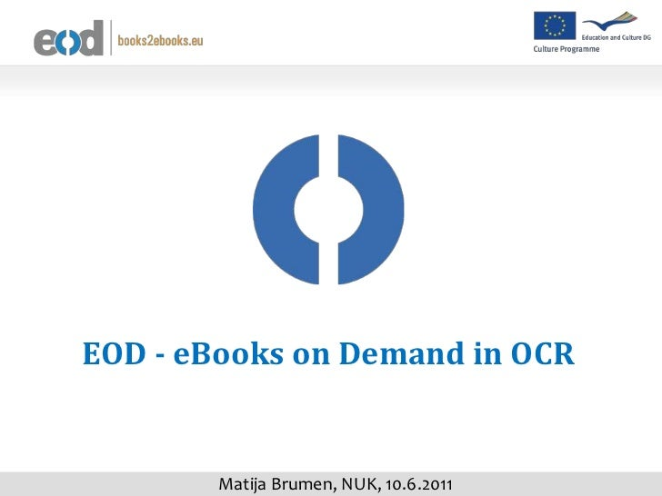EOD - eBooks on Demand in OCR        Matija Brumen, NUK, 10.6.2011