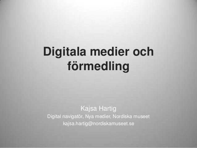 Digitala medier och    förmedling              Kajsa HartigDigital navigatör, Nya medier, Nordiska museet        kajsa.har...