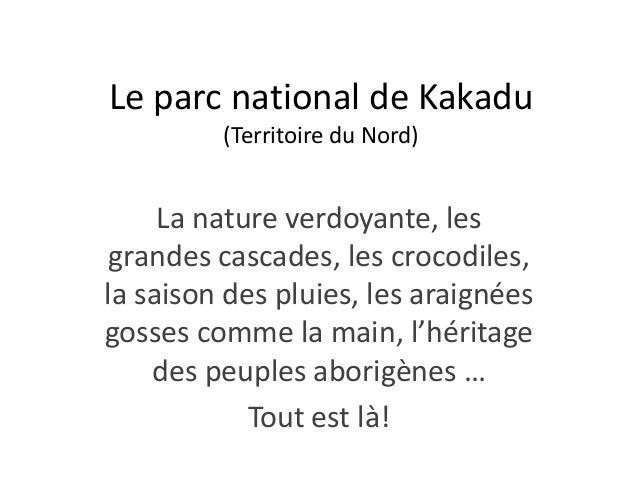 Le parc national de Kakadu         (Territoire du Nord)     La nature verdoyante, les grandes cascades, les crocodiles,la ...