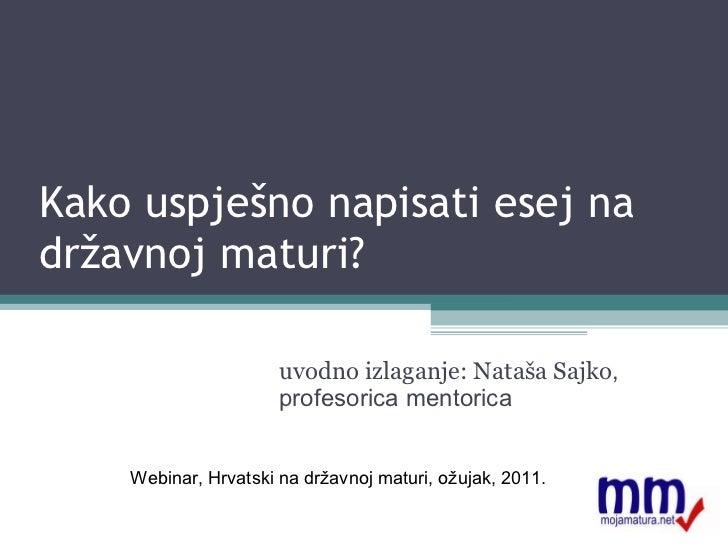 Kako uspješno napisati esej na državnoj maturi? uvodno izlaganje: Nataša Sajko , profesorica mentorica Webinar, Hrvatski n...