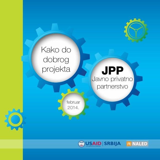 Kako do dobrog projekta  JPP  Javno privatno partnerstvo februar 2014.  1 www.naled.rs