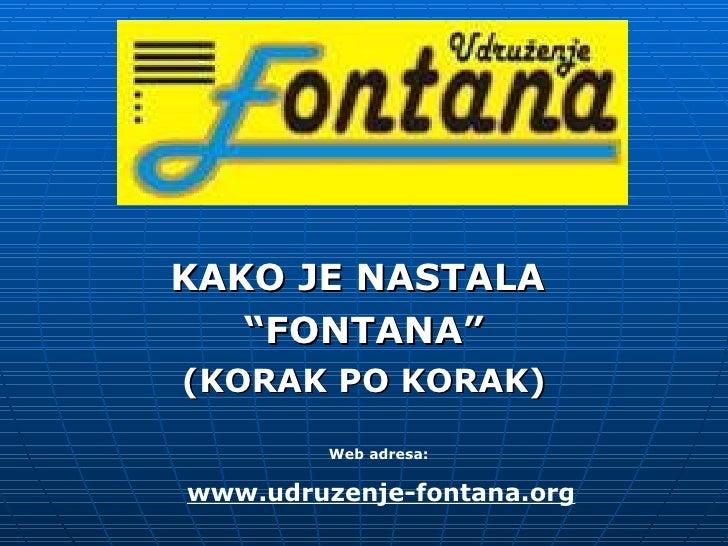 """KAKO JE NASTALA  """" FONTANA"""" (KORAK PO KORAK) Web adresa:  www.udruzenje-fontana.org"""