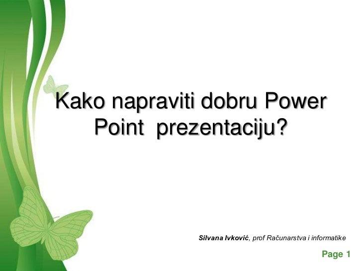 Kako napraviti dobru Power   Point prezentaciju?                     Silvana Ivković, prof Računarstva i informatike      ...