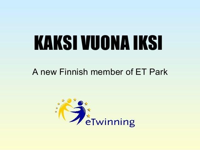 KAKSI VUONA IKSI A new Finnish member of ET Park