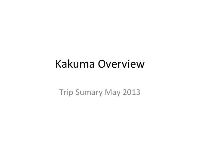Kakuma OverviewTrip Sumary May 2013