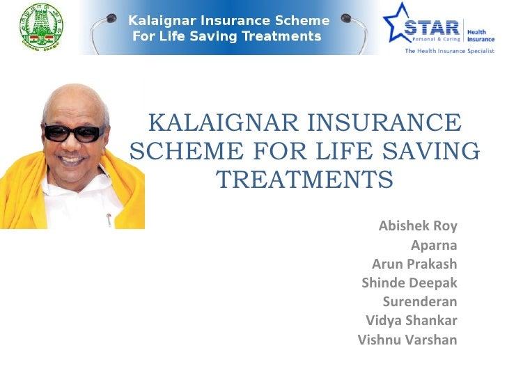 KALAIGNAR INSURANCE SCHEME FOR LIFE SAVING TREATMENTS Abishek Roy Aparna Arun Prakash Shinde Deepak Surenderan Vidya Shank...