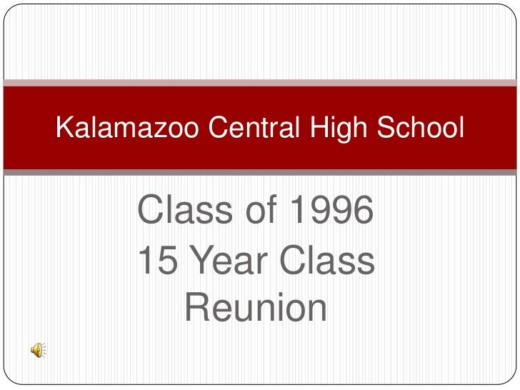 Class of 1996<br />15 Year Class Reunion<br />Kalamazoo Central High School<br />
