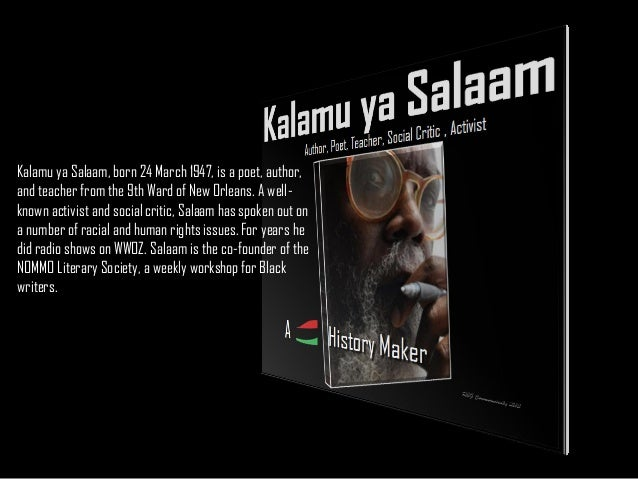 Kalamu ya Salaam, born 24 March 1947, is a poet, author, and teacher from the 9th Ward of New Orleans. A wellknown activis...