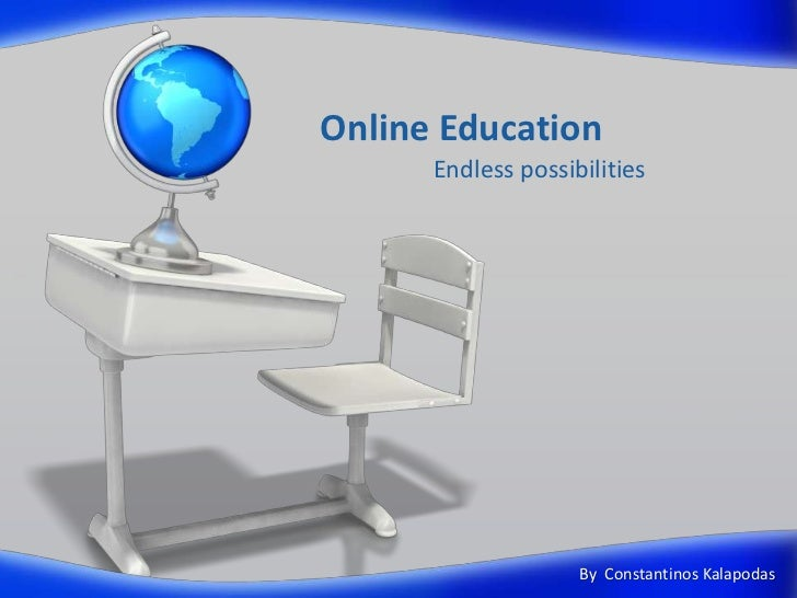 Online Education <br />Endless possibilities<br />ByConstantinosKalapodas<br />