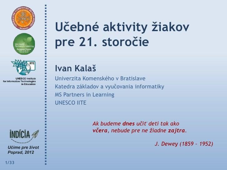 Učebné aktivity ţiakov       pre 21. storočie       Ivan Kalaš       Univerzita Komenského v Bratislave       Katedra zákl...