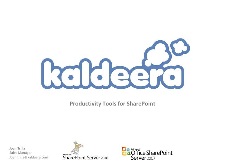 Productivity Tools for SharePoint<br />Joan Trilla <br />Sales Manager<br />Joan.trilla@kaldeera.com<br />
